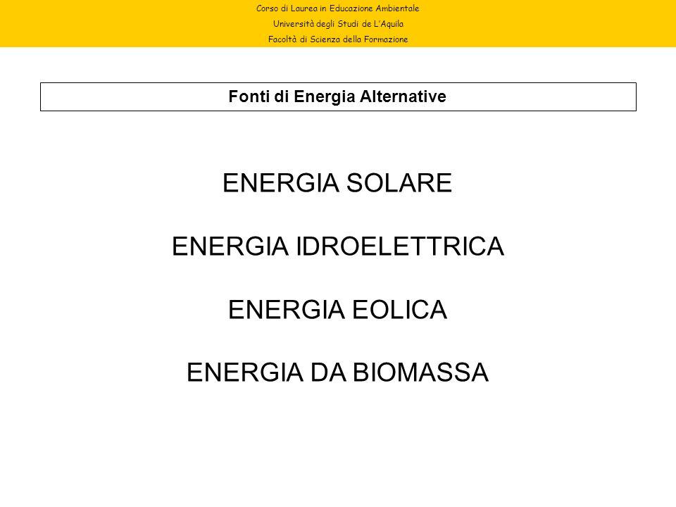 Corso di Laurea in Educazione Ambientale Università degli Studi de LAquila Facoltà di Scienza della Formazione Fonti di Energia Alternative ENERGIA SO
