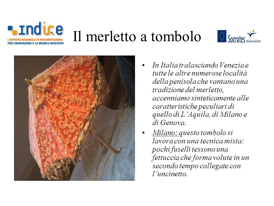 Il merletto a tombolo In Italia tralasciando Venezia e tutte le altre numerose località della penisola che vantano una tradizione del merletto, accenn