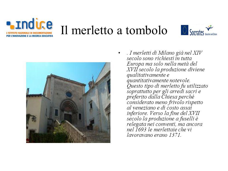 Il merletto a tombolo. I merletti di Milano già nel XIV secolo sono richiesti in tutta Europa ma solo nella metà del XVII secolo la produzione diviene