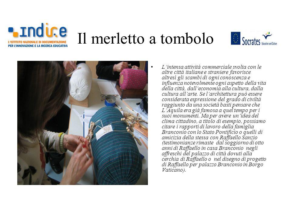Il merletto a tombolo Lintensa attività commerciale svolta con le altre città italiane e straniere favorisce altresì gli scambi di ogni conoscenza e i