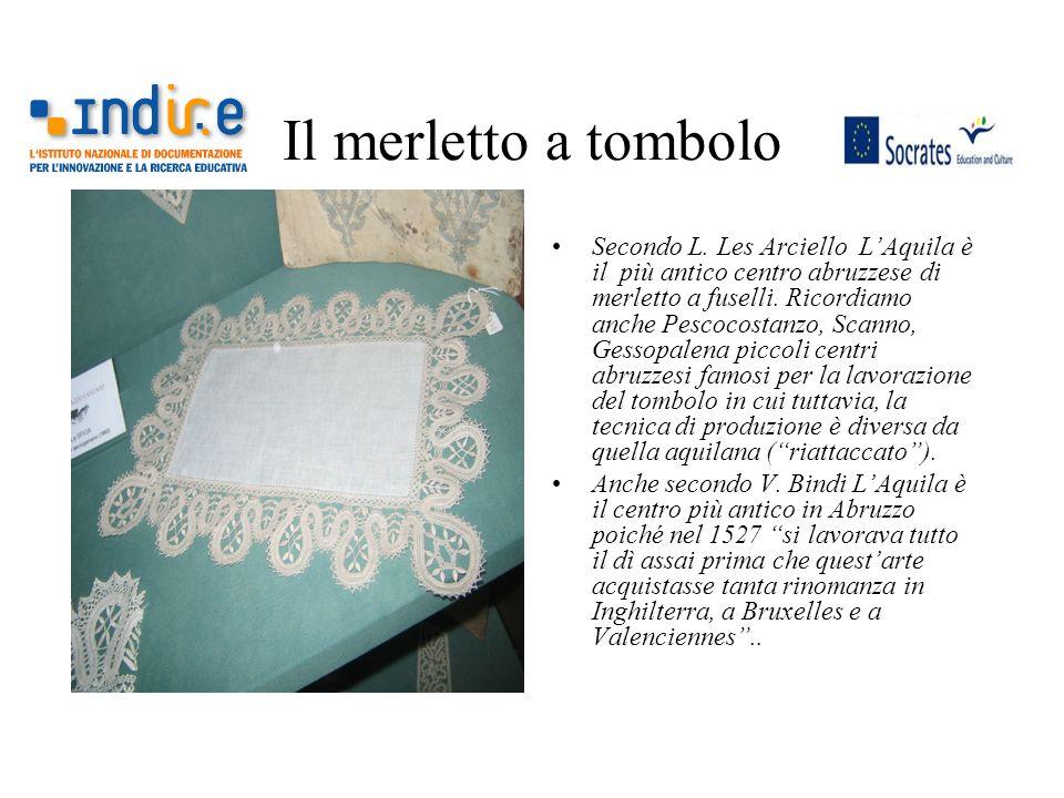Il merletto a tombolo Secondo L. Les Arciello LAquila è il più antico centro abruzzese di merletto a fuselli. Ricordiamo anche Pescocostanzo, Scanno,