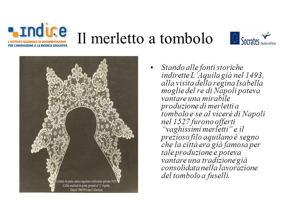 Il merletto a tombolo Stando alle fonti storiche indirette LAquila già nel 1493, alla visita della regina Isabella moglie del re di Napoli poteva vant