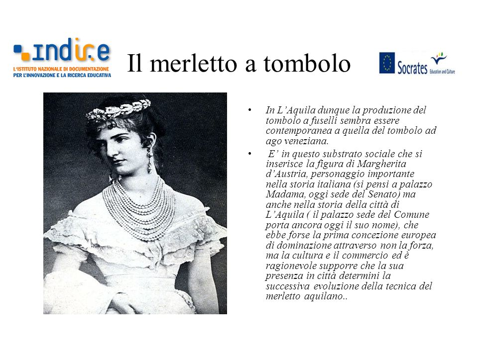Il merletto a tombolo In LAquila dunque la produzione del tombolo a fuselli sembra essere contemporanea a quella del tombolo ad ago veneziana. E in qu