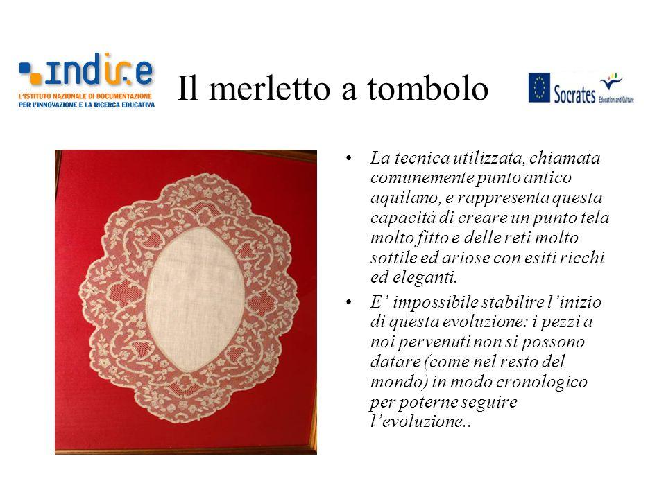 Il merletto a tombolo La tecnica utilizzata, chiamata comunemente punto antico aquilano, e rappresenta questa capacità di creare un punto tela molto f