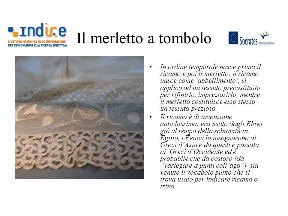 Il merletto a tombolo In ordine temporale nasce prima il ricamo e poi il merletto: il ricamo nasce come abbellimento, si applica ad un tessuto precost