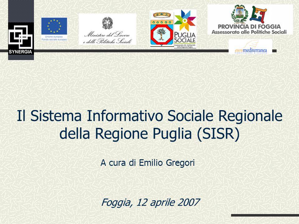 A cura di Emilio Gregori Foggia, 12 aprile 2007 Il Sistema Informativo Sociale Regionale della Regione Puglia (SISR)