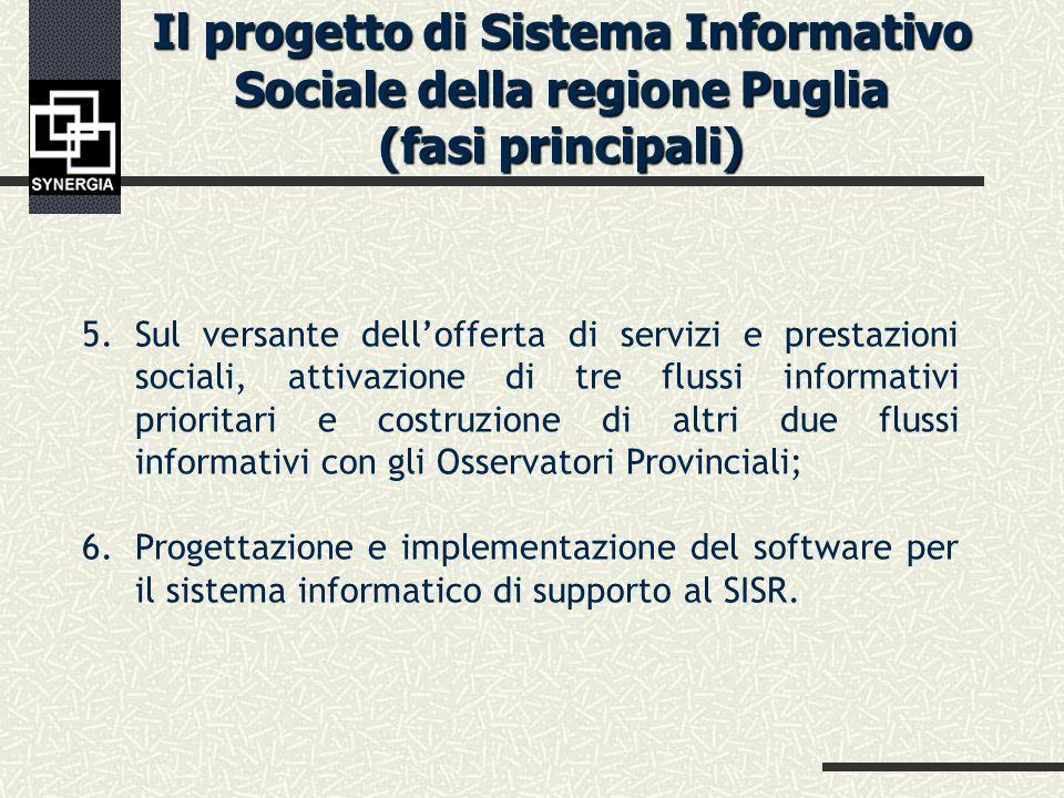 5.Sul versante dellofferta di servizi e prestazioni sociali, attivazione di tre flussi informativi prioritari e costruzione di altri due flussi informativi con gli Osservatori Provinciali; 6.Progettazione e implementazione del software per il sistema informatico di supporto al SISR.