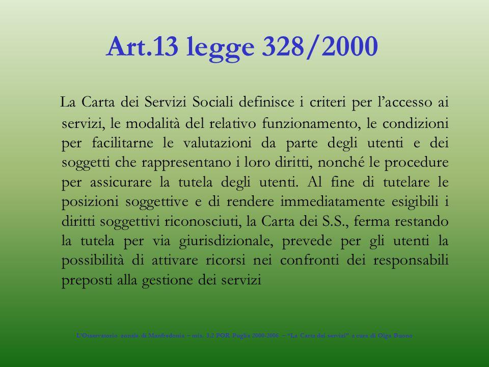 Art.13 legge 328/2000 La Carta dei Servizi Sociali definisce i criteri per laccesso ai servizi, le modalità del relativo funzionamento, le condizioni