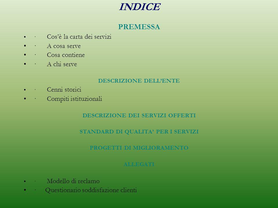 INDICE PREMESSA · Cosè la carta dei servizi · A cosa serve · Cosa contiene · A chi serve DESCRIZIONE DELLENTE · Cenni storici · Compiti istituzionali