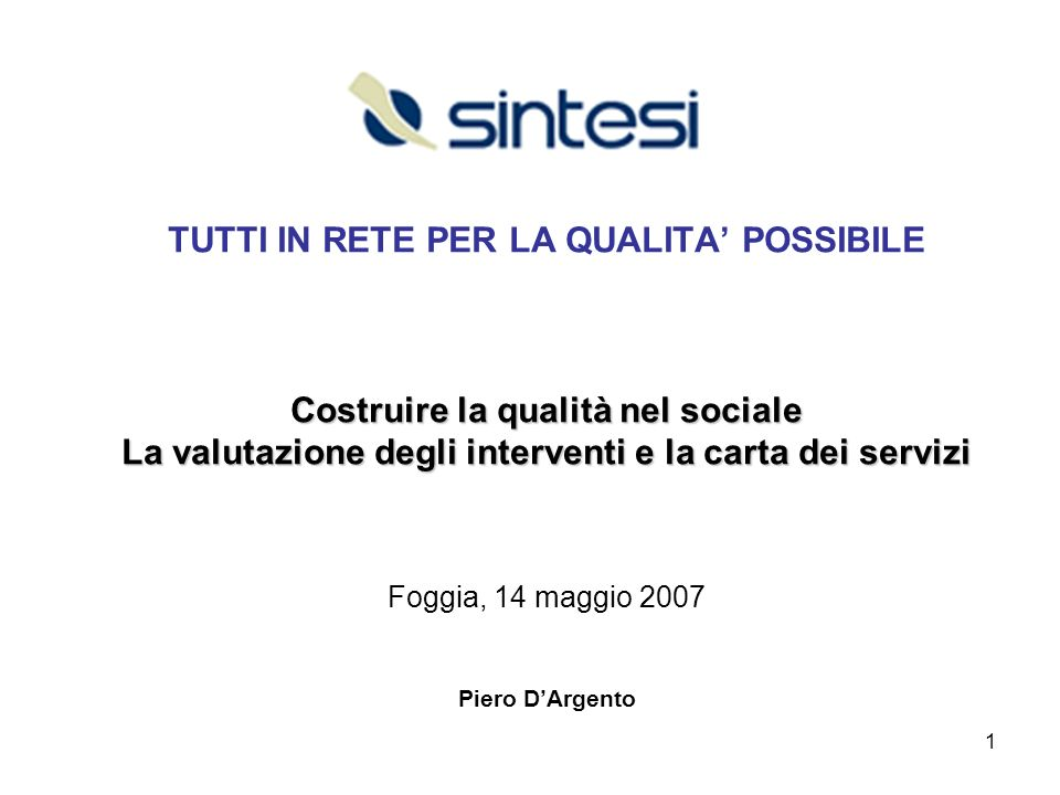 1 Costruire la qualità nel sociale La valutazione degli interventi e la carta dei servizi TUTTI IN RETE PER LA QUALITA POSSIBILE Costruire la qualità