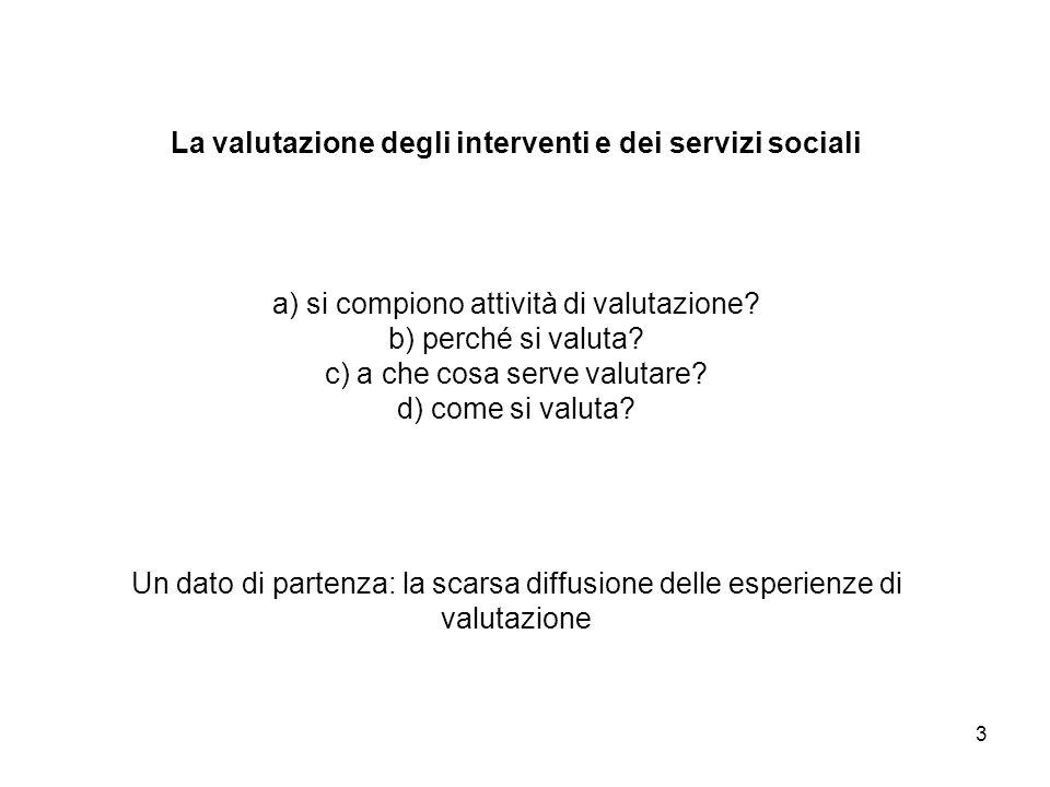 3 La valutazione degli interventi e dei servizi sociali a) si compiono attività di valutazione? b) perché si valuta? c) a che cosa serve valutare? d)