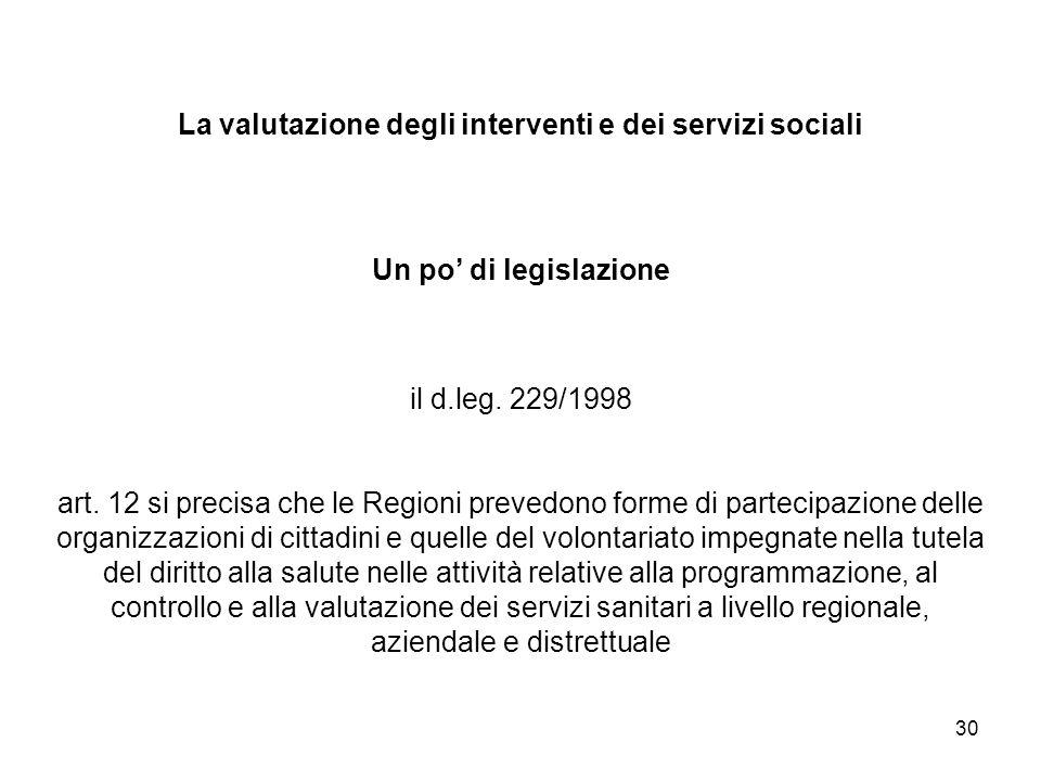 30 La valutazione degli interventi e dei servizi sociali Un po di legislazione il d.leg. 229/1998 art. 12 si precisa che le Regioni prevedono forme di