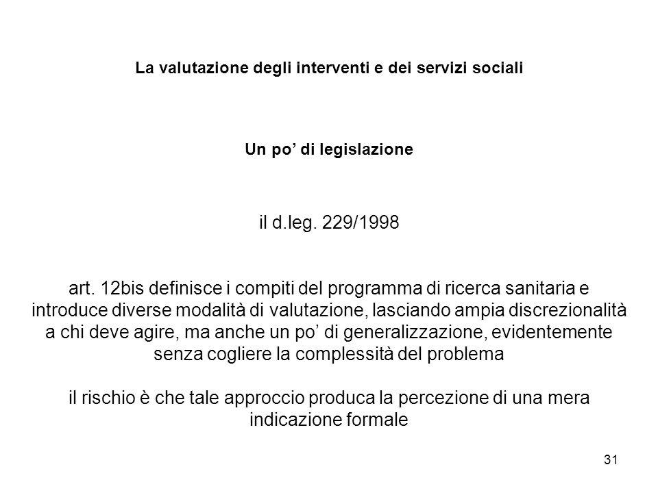 31 La valutazione degli interventi e dei servizi sociali Un po di legislazione il d.leg. 229/1998 art. 12bis definisce i compiti del programma di rice