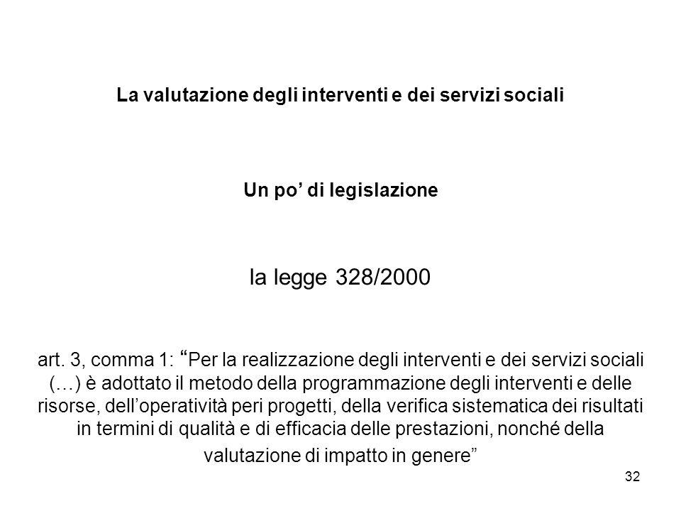 32 La valutazione degli interventi e dei servizi sociali Un po di legislazione la legge 328/2000 art. 3, comma 1: Per la realizzazione degli intervent