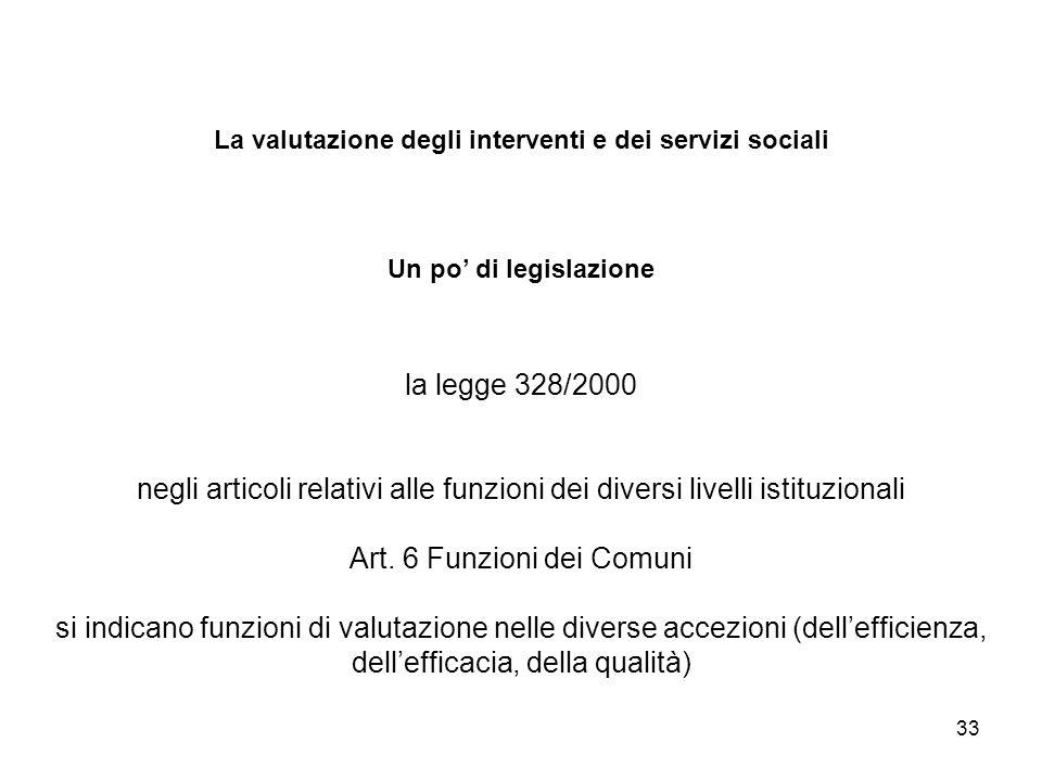 33 La valutazione degli interventi e dei servizi sociali Un po di legislazione la legge 328/2000 negli articoli relativi alle funzioni dei diversi liv