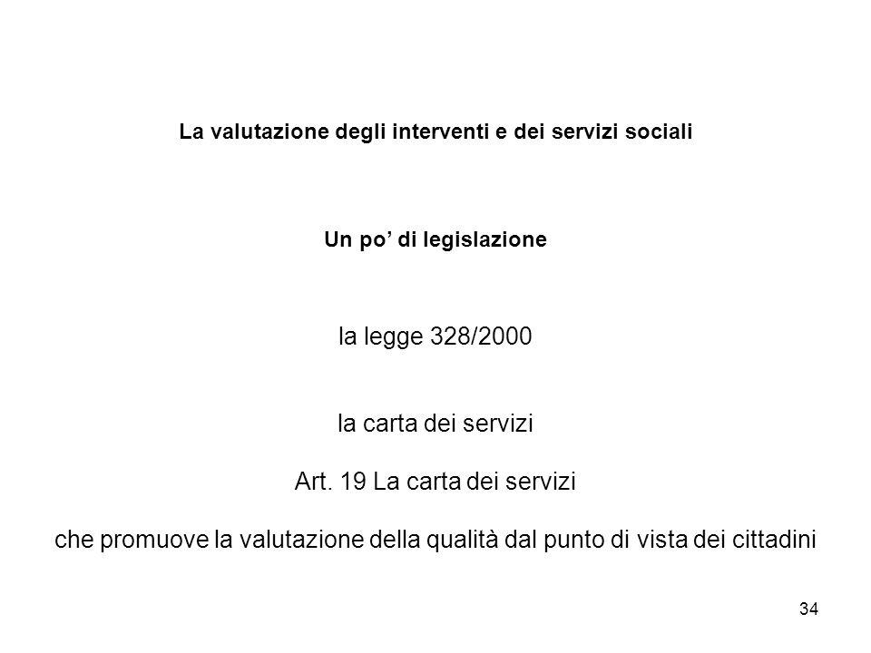34 La valutazione degli interventi e dei servizi sociali Un po di legislazione la legge 328/2000 la carta dei servizi Art. 19 La carta dei servizi che