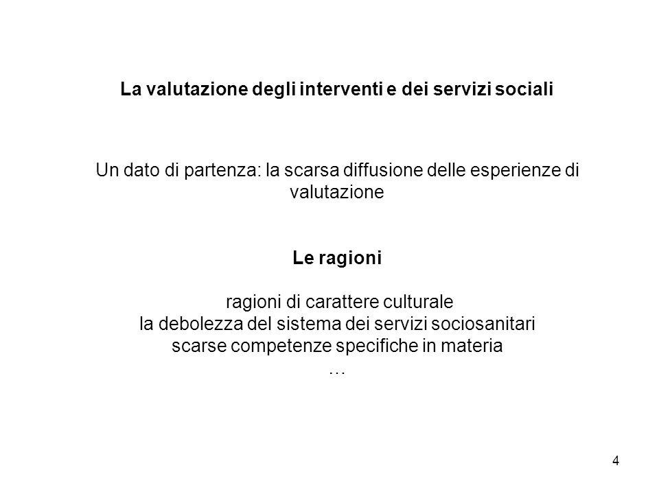 4 La valutazione degli interventi e dei servizi sociali Un dato di partenza: la scarsa diffusione delle esperienze di valutazione Le ragioni ragioni d
