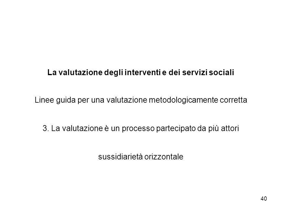 40 La valutazione degli interventi e dei servizi sociali Linee guida per una valutazione metodologicamente corretta 3. La valutazione è un processo pa