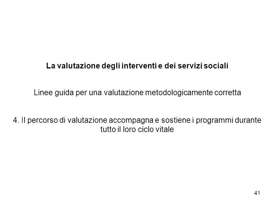 41 La valutazione degli interventi e dei servizi sociali Linee guida per una valutazione metodologicamente corretta 4. Il percorso di valutazione acco