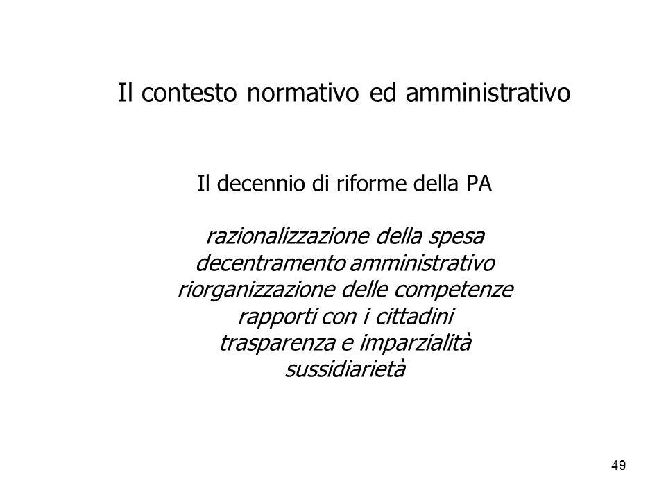 49 Il contesto normativo ed amministrativo Il decennio di riforme della PA razionalizzazione della spesa decentramento amministrativo riorganizzazione