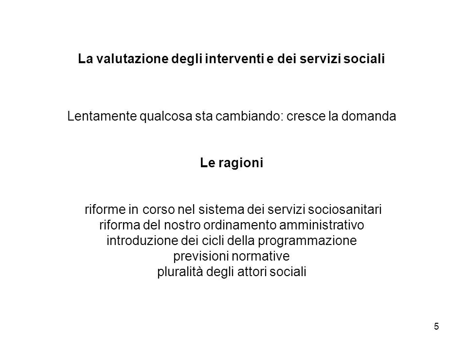 5 La valutazione degli interventi e dei servizi sociali Lentamente qualcosa sta cambiando: cresce la domanda Le ragioni riforme in corso nel sistema d
