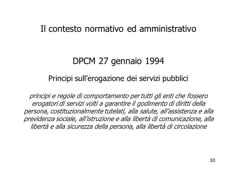 50 Il contesto normativo ed amministrativo DPCM 27 gennaio 1994 Principi sullerogazione dei servizi pubblici principi e regole di comportamento per tu