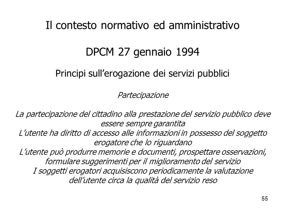 55 Il contesto normativo ed amministrativo DPCM 27 gennaio 1994 Principi sullerogazione dei servizi pubblici Partecipazione La partecipazione del citt