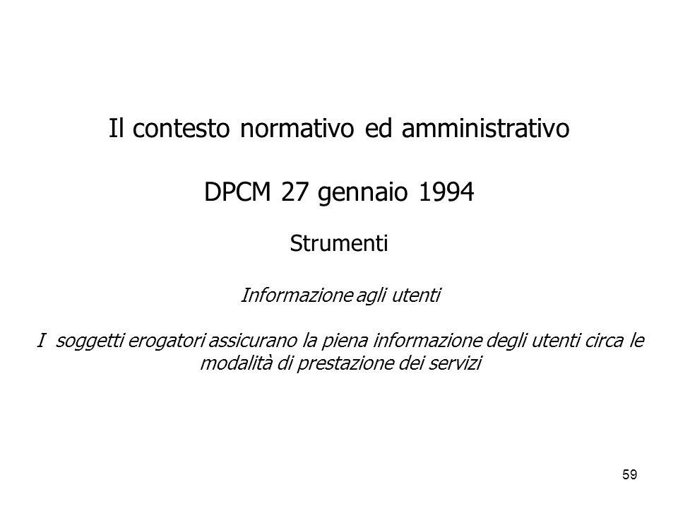 59 Il contesto normativo ed amministrativo DPCM 27 gennaio 1994 Strumenti Informazione agli utenti I soggetti erogatori assicurano la piena informazio