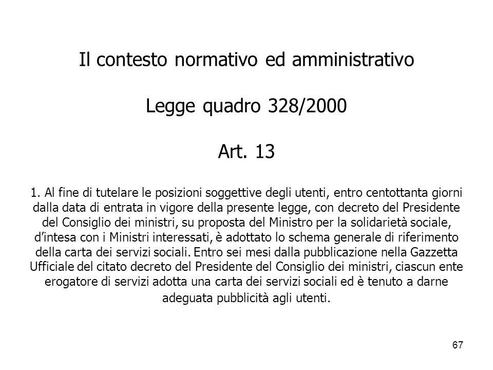67 Il contesto normativo ed amministrativo Legge quadro 328/2000 Art. 13 1. Al fine di tutelare le posizioni soggettive degli utenti, entro centottant