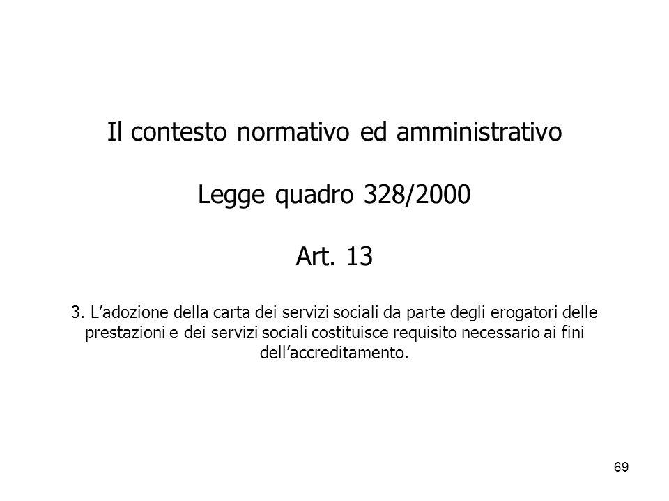 69 Il contesto normativo ed amministrativo Legge quadro 328/2000 Art. 13 3. Ladozione della carta dei servizi sociali da parte degli erogatori delle p