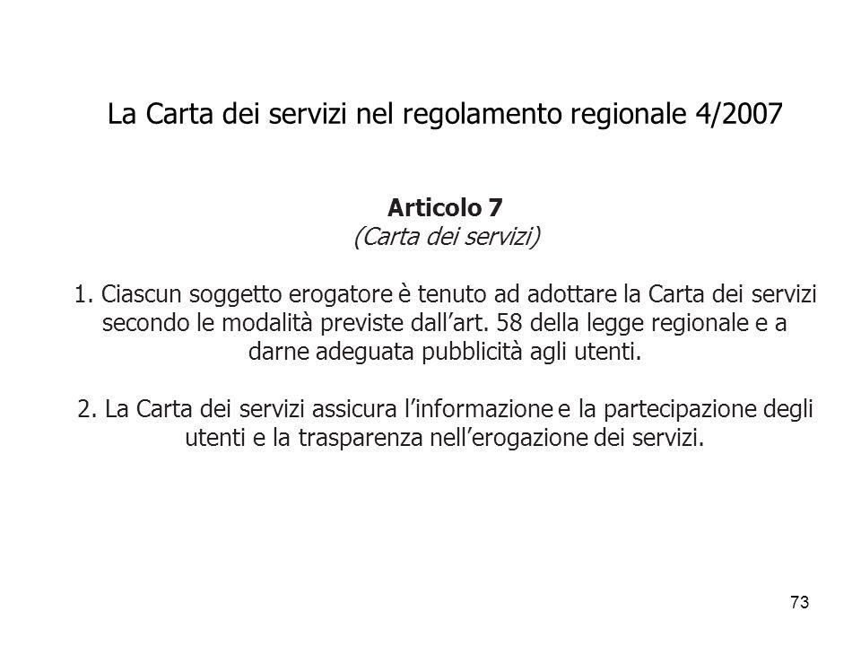 73 La Carta dei servizi nel regolamento regionale 4/2007 Articolo 7 (Carta dei servizi) 1. Ciascun soggetto erogatore è tenuto ad adottare la Carta de