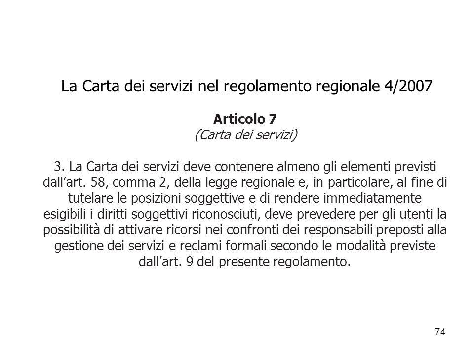 74 La Carta dei servizi nel regolamento regionale 4/2007 Articolo 7 (Carta dei servizi) 3. La Carta dei servizi deve contenere almeno gli elementi pre