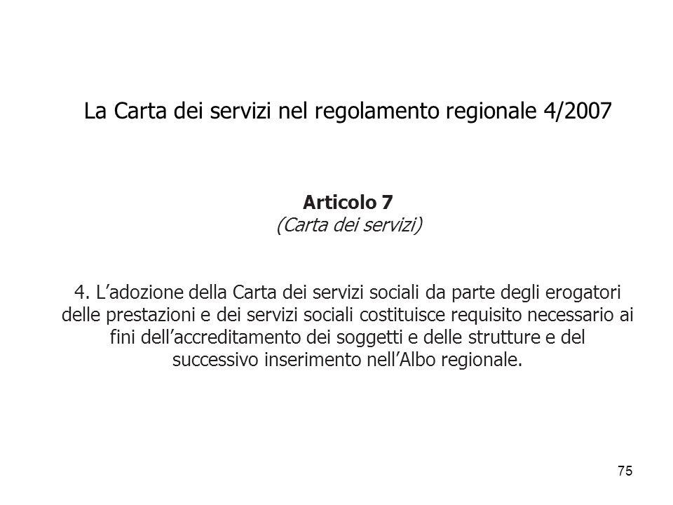 75 La Carta dei servizi nel regolamento regionale 4/2007 Articolo 7 (Carta dei servizi) 4. Ladozione della Carta dei servizi sociali da parte degli er