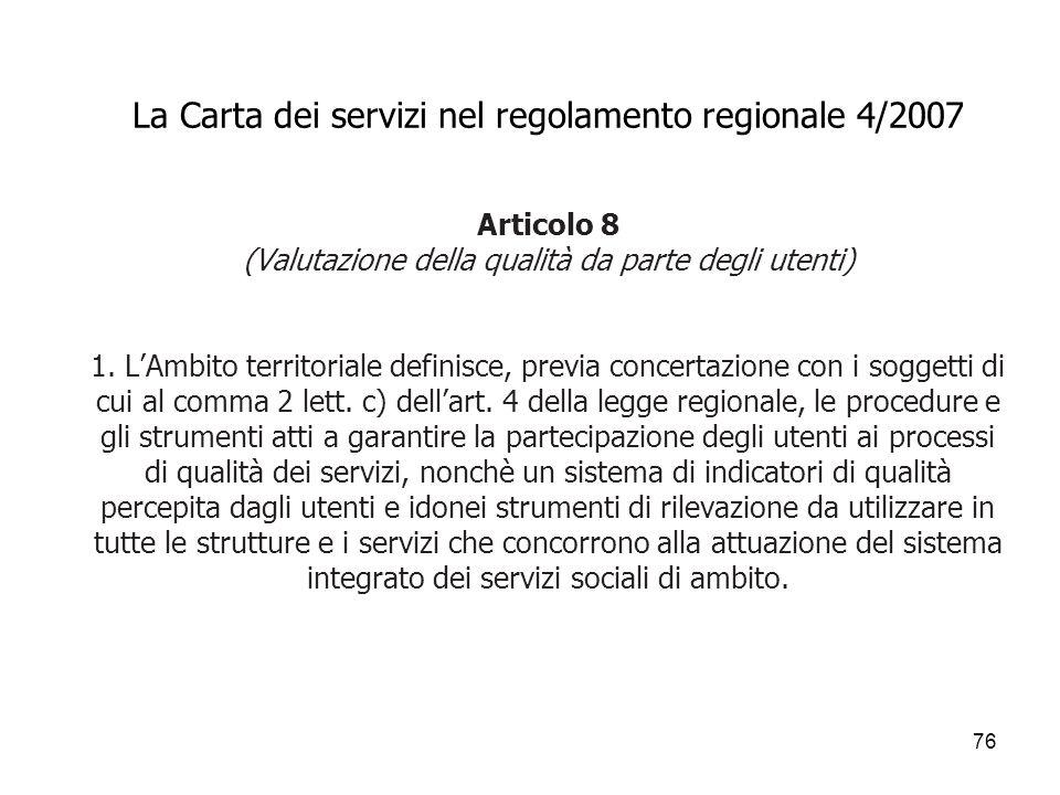 76 La Carta dei servizi nel regolamento regionale 4/2007 Articolo 8 (Valutazione della qualità da parte degli utenti) 1. LAmbito territoriale definisc