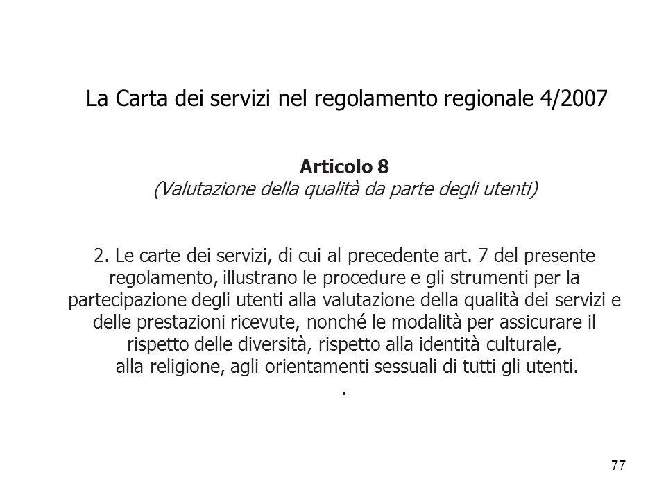 77 La Carta dei servizi nel regolamento regionale 4/2007 Articolo 8 (Valutazione della qualità da parte degli utenti) 2. Le carte dei servizi, di cui