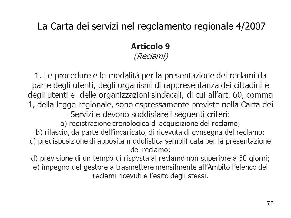 78 La Carta dei servizi nel regolamento regionale 4/2007 Articolo 9 (Reclami) 1. Le procedure e le modalità per la presentazione dei reclami da parte