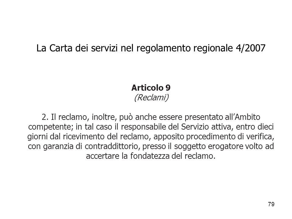 79 La Carta dei servizi nel regolamento regionale 4/2007 Articolo 9 (Reclami) 2. Il reclamo, inoltre, può anche essere presentato allAmbito competente