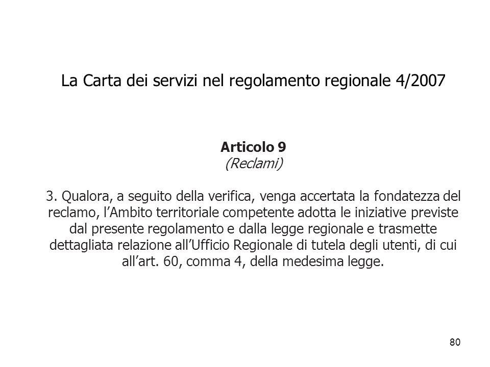 80 La Carta dei servizi nel regolamento regionale 4/2007 Articolo 9 (Reclami) 3. Qualora, a seguito della verifica, venga accertata la fondatezza del