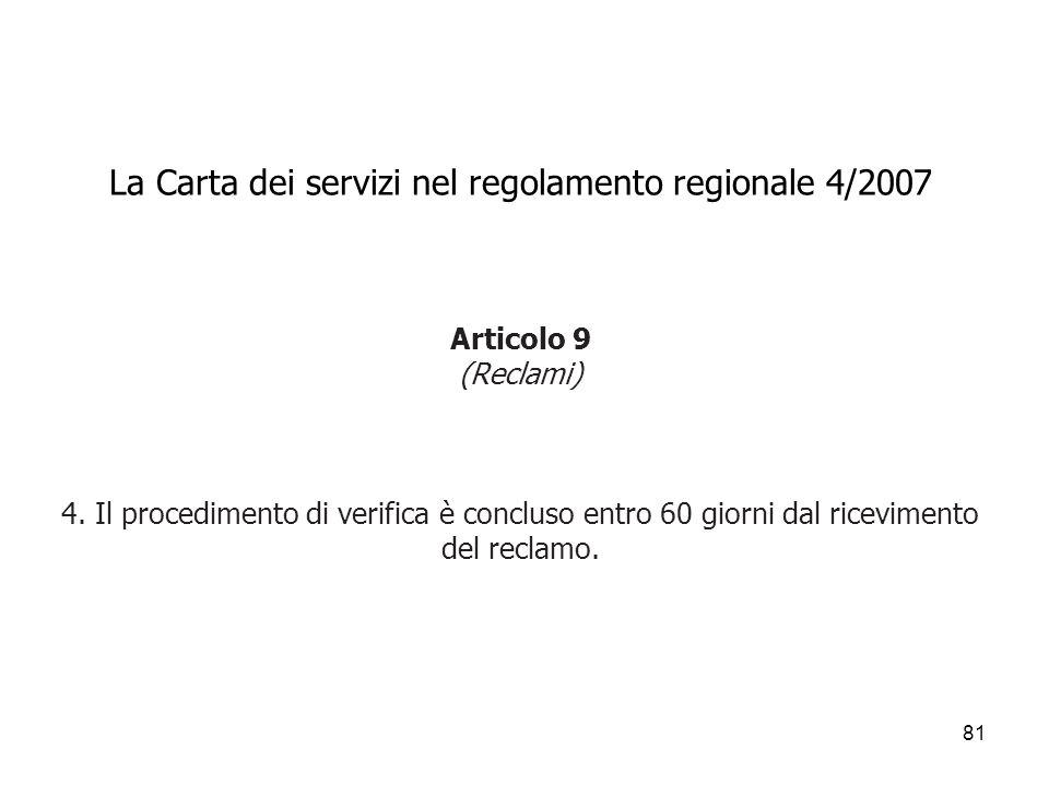 81 La Carta dei servizi nel regolamento regionale 4/2007 Articolo 9 (Reclami) 4. Il procedimento di verifica è concluso entro 60 giorni dal riceviment
