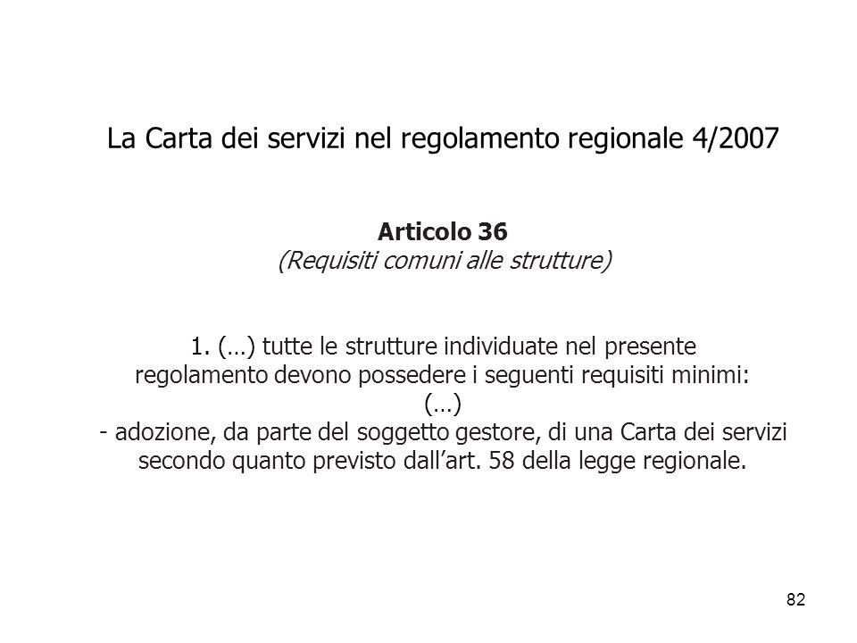 82 La Carta dei servizi nel regolamento regionale 4/2007 Articolo 36 (Requisiti comuni alle strutture) 1. (…) tutte le strutture individuate nel prese