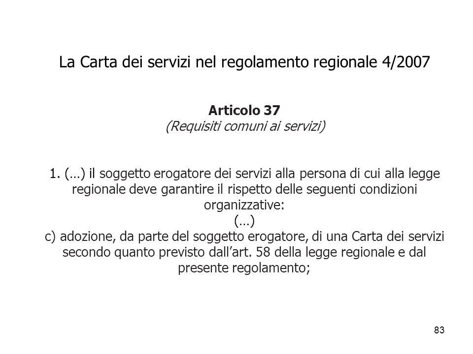 83 La Carta dei servizi nel regolamento regionale 4/2007 Articolo 37 (Requisiti comuni ai servizi) 1. (…) il soggetto erogatore dei servizi alla perso