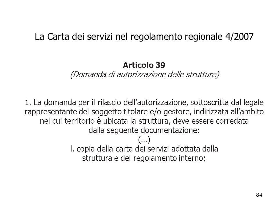 84 La Carta dei servizi nel regolamento regionale 4/2007 Articolo 39 (Domanda di autorizzazione delle strutture) 1. La domanda per il rilascio dellaut