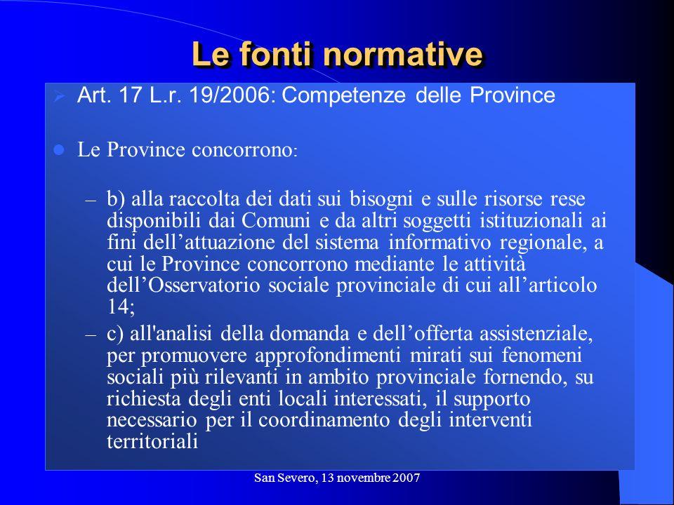 San Severo, 13 novembre 2007 Art. 17 L.r. 19/2006: Competenze delle Province Le Province concorrono : – b) alla raccolta dei dati sui bisogni e sulle