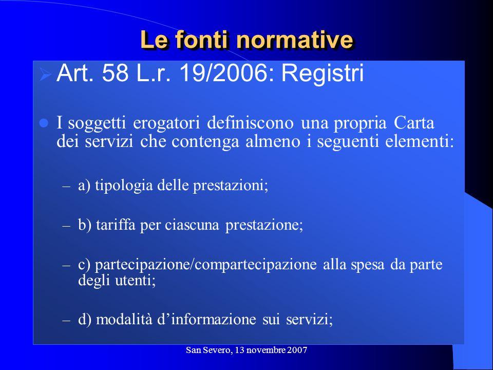 San Severo, 13 novembre 2007 Art. 58 L.r. 19/2006: Registri I soggetti erogatori definiscono una propria Carta dei servizi che contenga almeno i segue