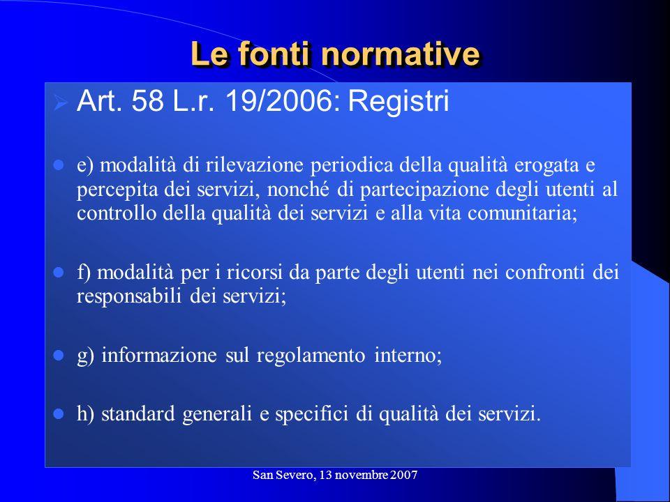 San Severo, 13 novembre 2007 Art. 58 L.r. 19/2006: Registri e) modalità di rilevazione periodica della qualità erogata e percepita dei servizi, nonché