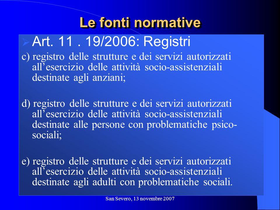San Severo, 13 novembre 2007 Art. 11. 19/2006: Registri c) registro delle strutture e dei servizi autorizzati allesercizio delle attività socio-assist