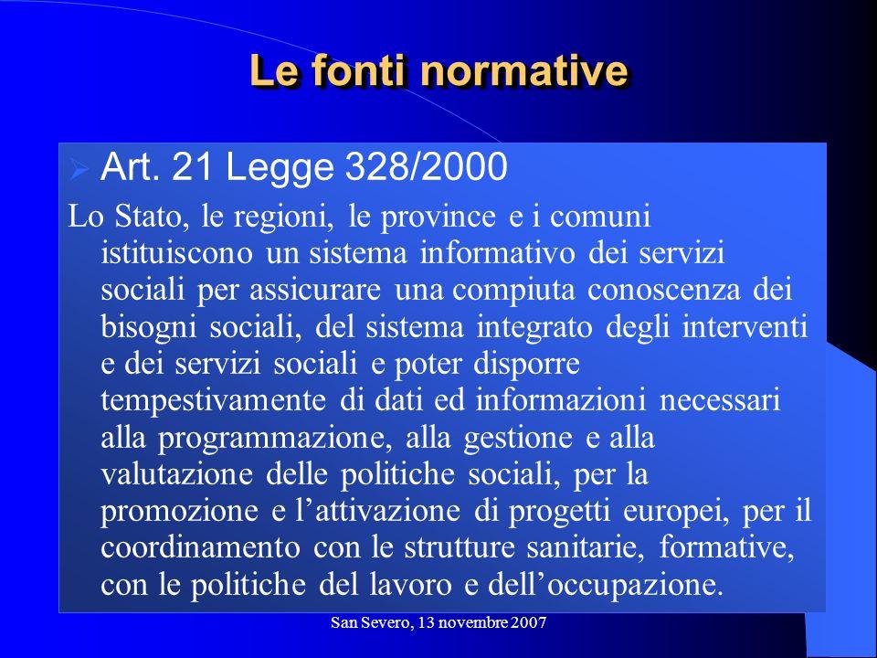 San Severo, 13 novembre 2007 Art. 21 Legge 328/2000 Lo Stato, le regioni, le province e i comuni istituiscono un sistema informativo dei servizi socia