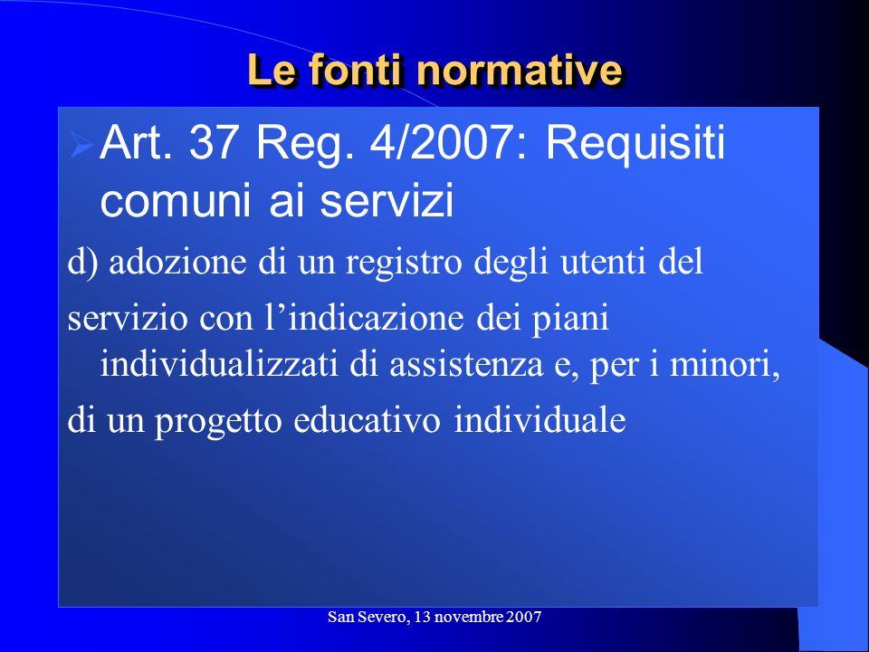 San Severo, 13 novembre 2007 Art. 37 Reg. 4/2007: Requisiti comuni ai servizi d) adozione di un registro degli utenti del servizio con lindicazione de