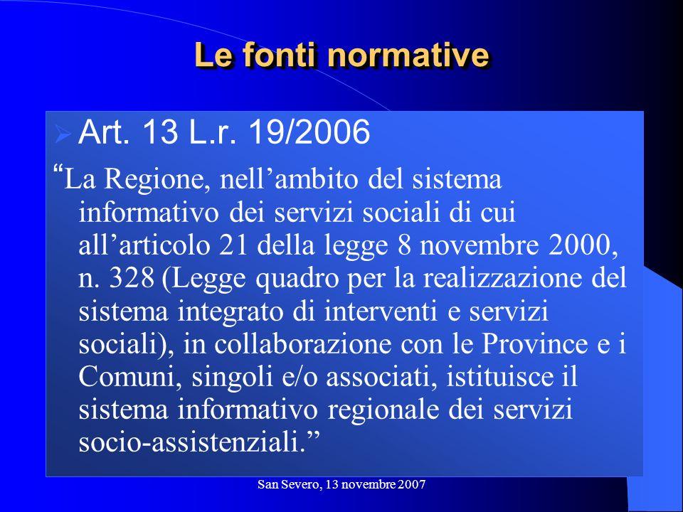 San Severo, 13 novembre 2007 Art. 13 L.r. 19/2006 La Regione, nellambito del sistema informativo dei servizi sociali di cui allarticolo 21 della legge