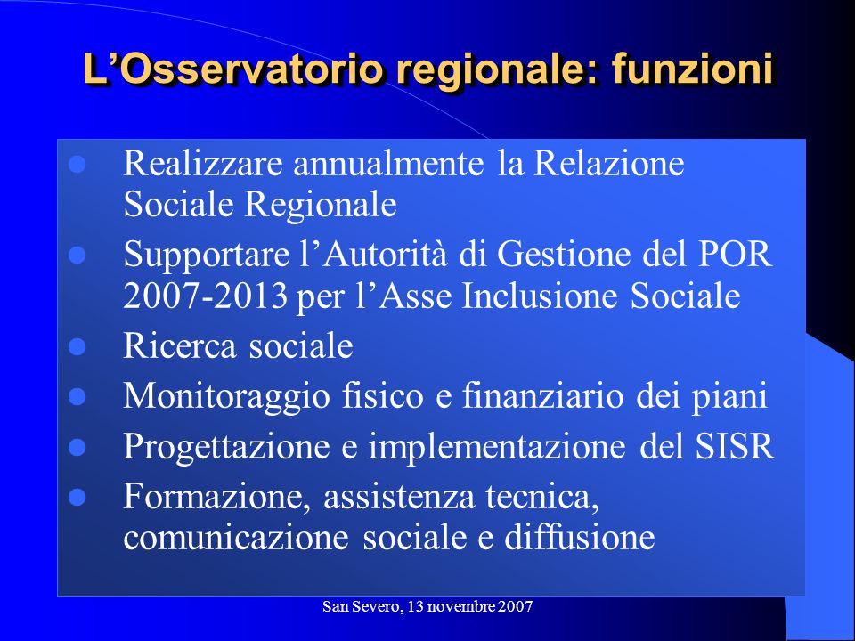 San Severo, 13 novembre 2007 Realizzare annualmente la Relazione Sociale Regionale Supportare lAutorità di Gestione del POR 2007-2013 per lAsse Inclus
